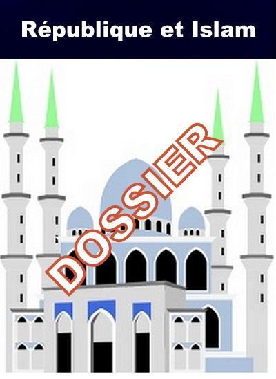 DOSSIER SPÉCIAL RÉPUBLIQUE ET ISLAM